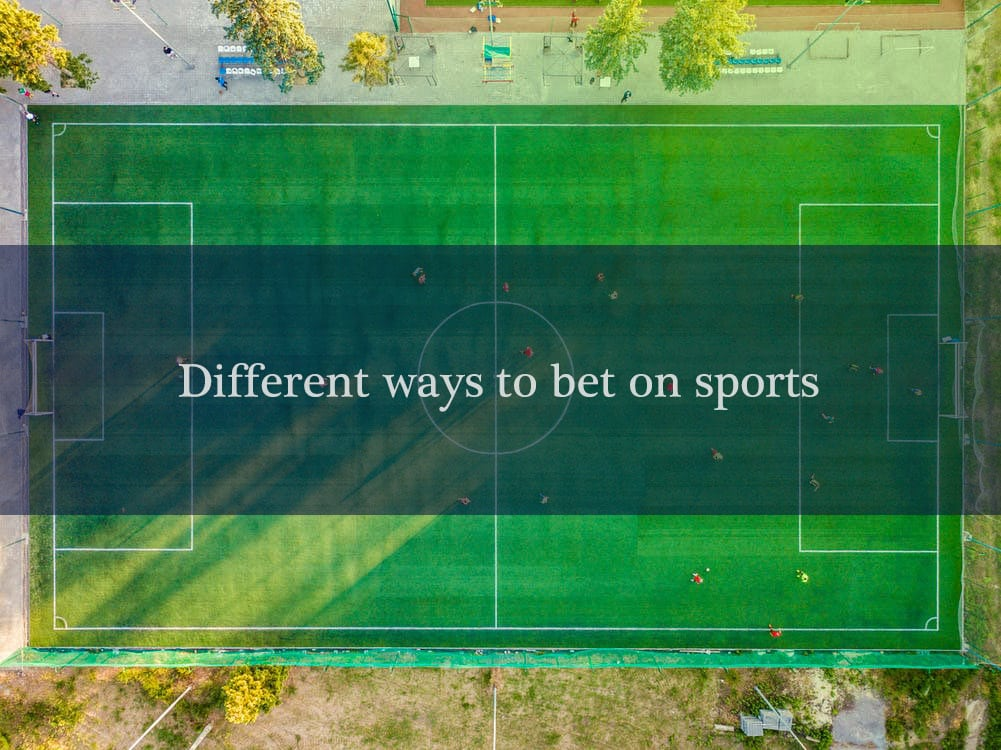 different-ways-to-bet-on-sports